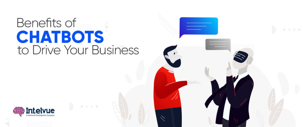 Benefits of chatbots to drive your business