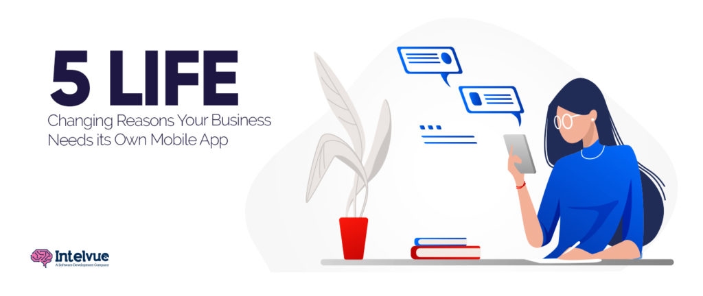 5 Reasons Your Business Needs its Own Mobile App