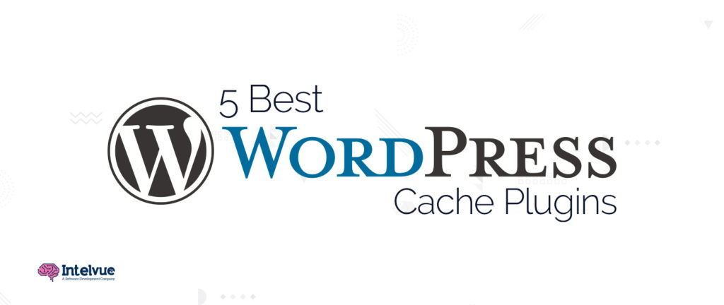 5 Best WordPress Cache Plugins to Accelerate Your Website