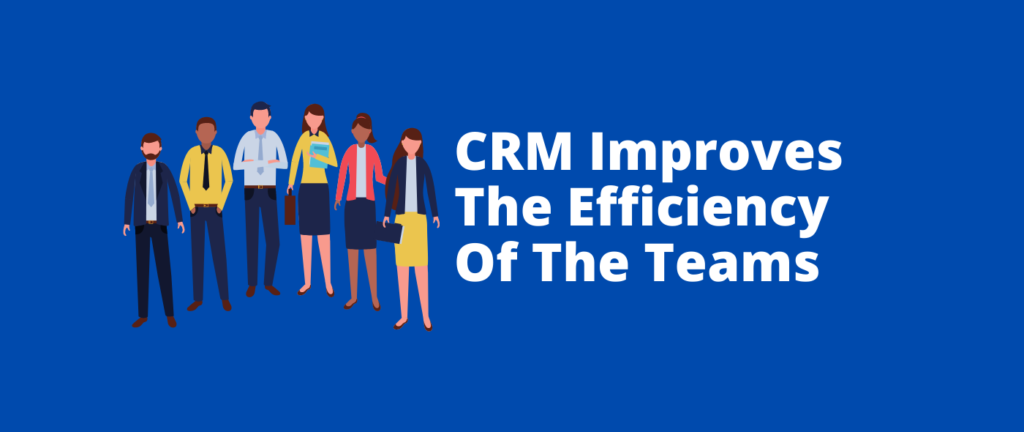 CRM Improves the efficiency of the teams