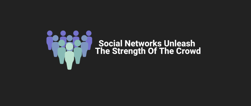 Social networks unleash the strength of the crowd
