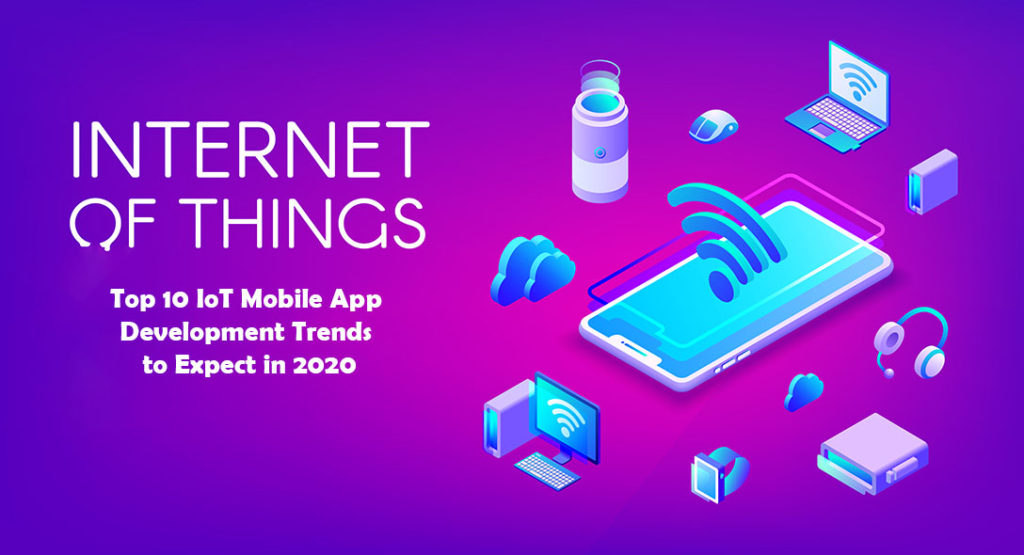 Top 10 IoT Mobile App Development Trends to Expect in 2020