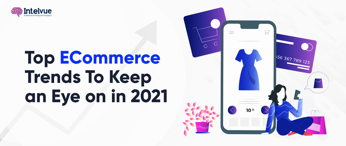 Top ECommerce Trends To Keep an Eye on in 2021