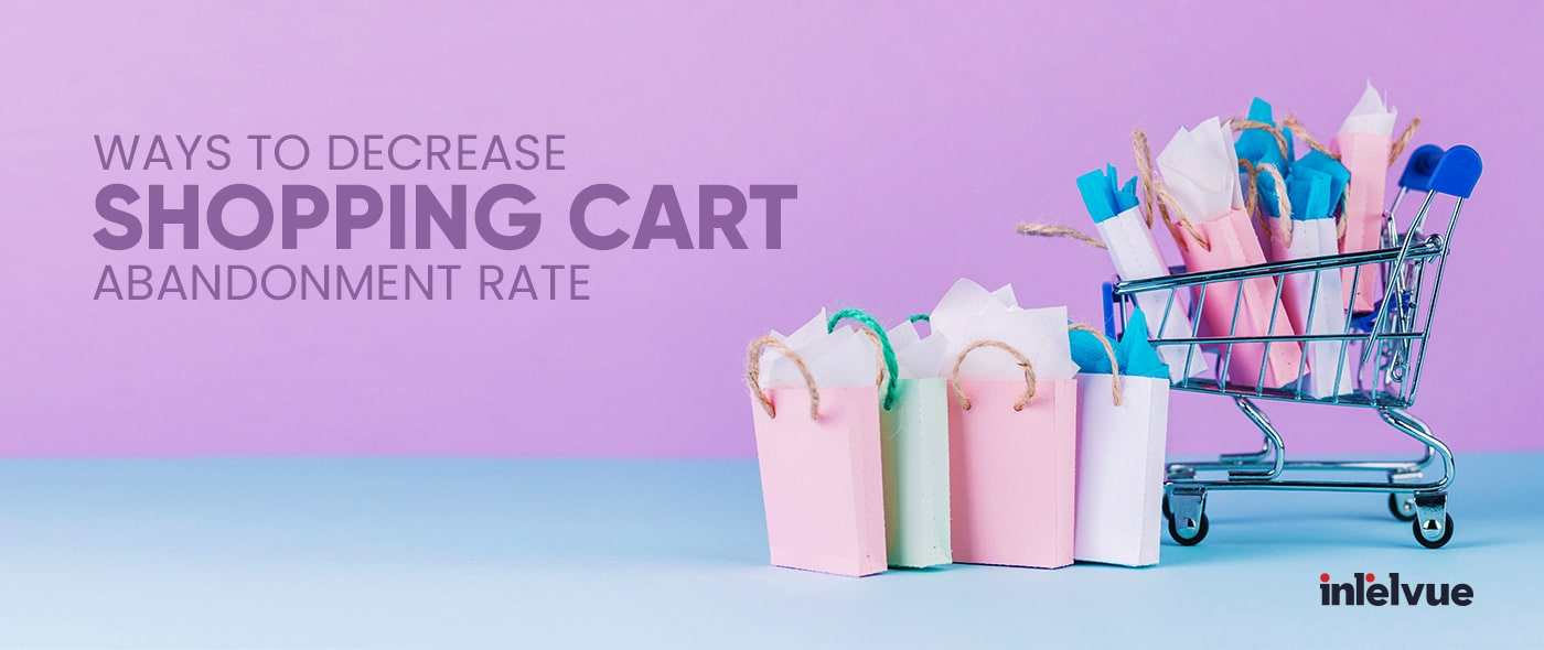 Ways To Decrease Shopping Cart Abandonment Rate on Your ECommerce Website