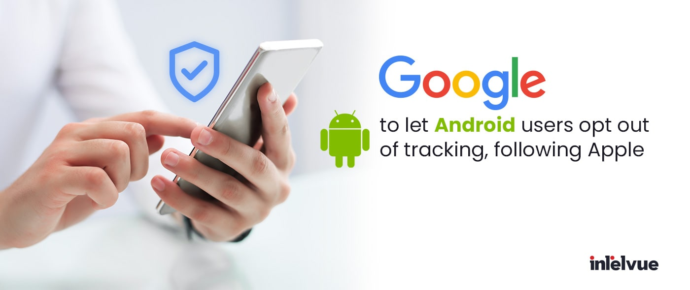 Google to let Android users opt out of tracking, following Apple